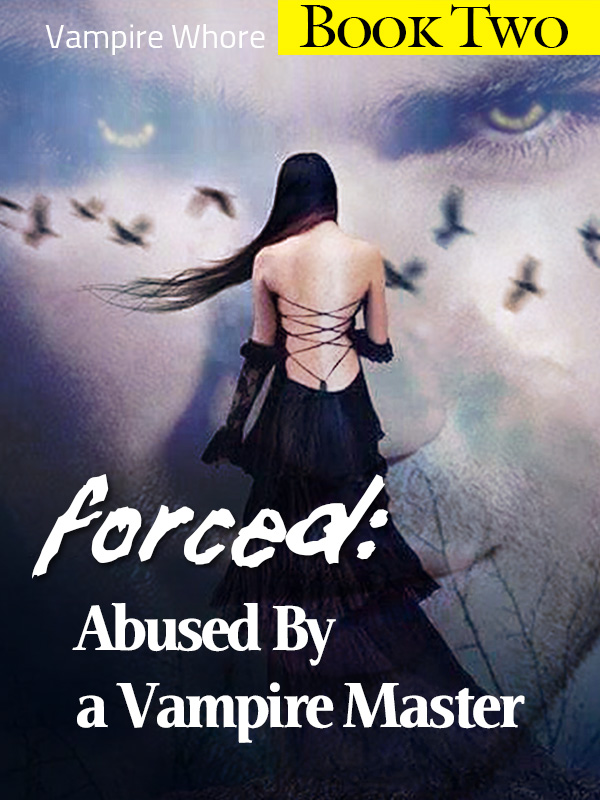 Forced: Abused By a Vampire Master (Book Two) -Erotic