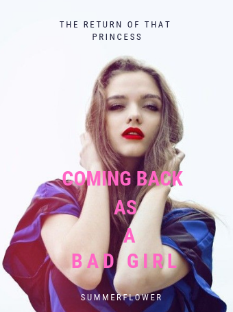 Coming Back as a bad girl