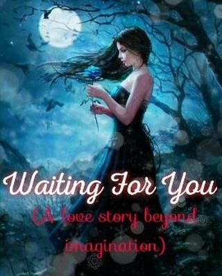 Waiting for you (a love story beyond imagination)