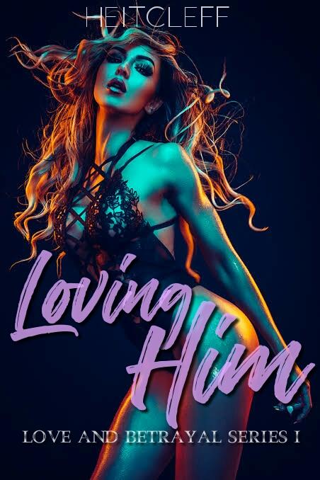 Loving Him (LOVE AND BETRAYAL SERIES 1)