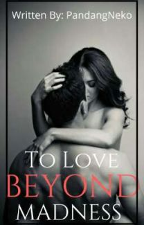 To Love Beyond Madness