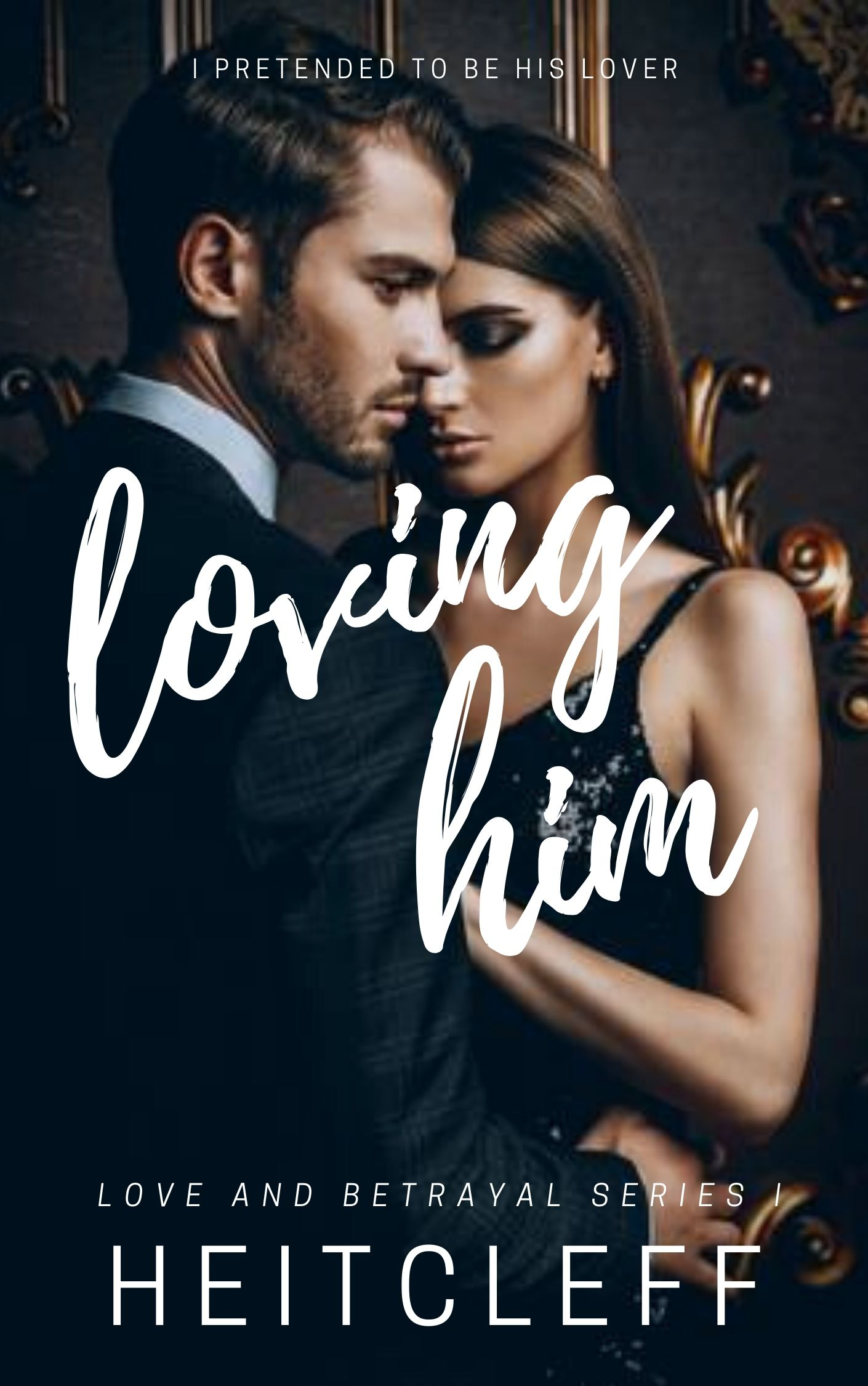 Loving Him (LOVE AND BETRAYAL SERIES I)
