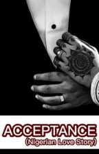 ACCEPTANCE (A Nigerian Love story)