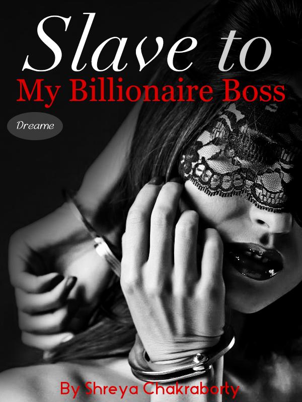 Slave To My Billionaire Boss By Shreya Chakraborty Online Books