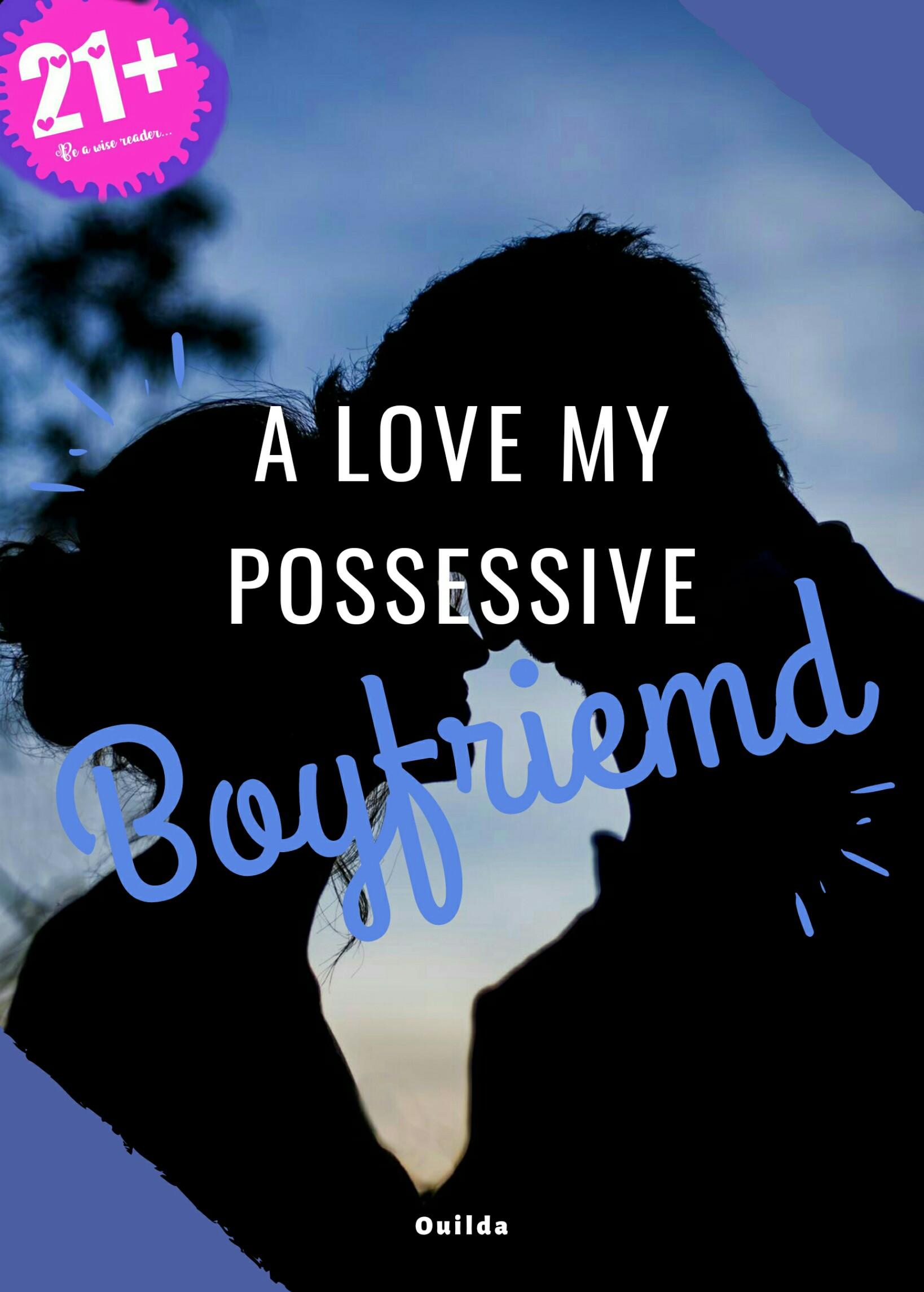 A Love My Possesive Boyfriend