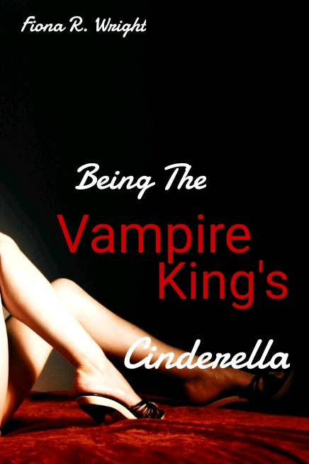 Being The Vampire King's Cinderella
