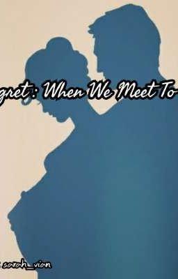 Regret : When We Meet to Love