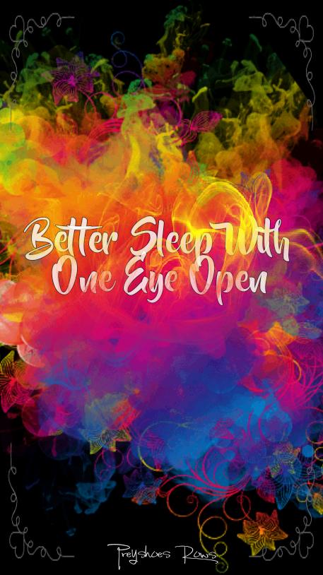 Better Sleep With One Eye open