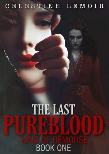 King of Remorse Trilogy 1: The Last Pureblood