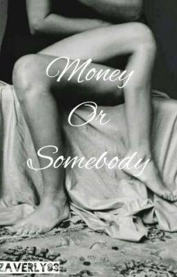 Money or Somebody